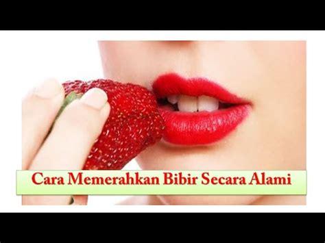 cara membuat oralit secara alami cara memerahkan bibir secara alami youtube