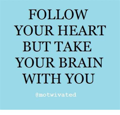Follow Your Heart Meme - 25 best memes about follow your heart follow your heart