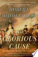 The Glorious Cause The American Revolution 1763 1789