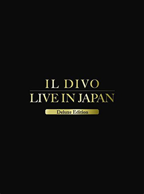 il divo a musical affair il divo a musical affair live in japan deluxe edition