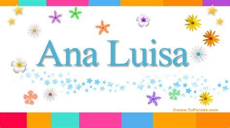 imagenes de feliz cumpleaños luisa ana luisa significado del nombre ana luisa nombres