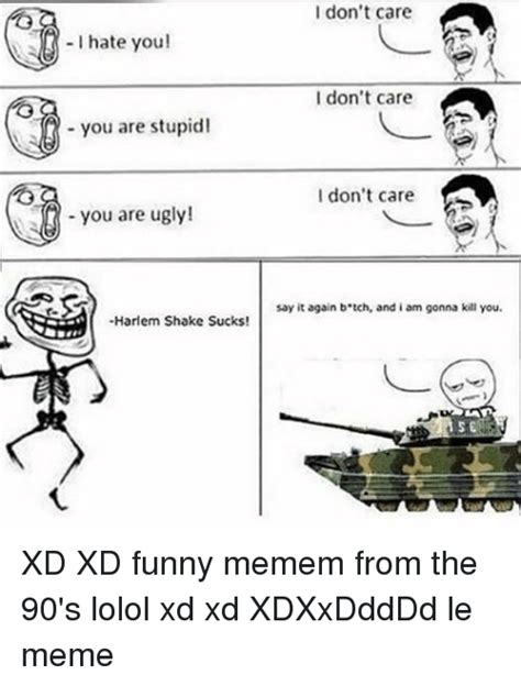 I Funny Memes - i hate you you are stupid you are ugly harlem shake