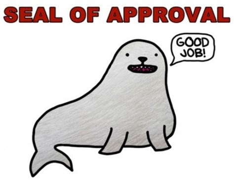 Seal Of Approval Meme - seal of approval