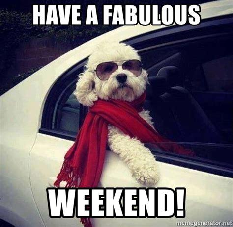 A Weekend by A Fabulous Weekend Fab Weekend Meme Generator