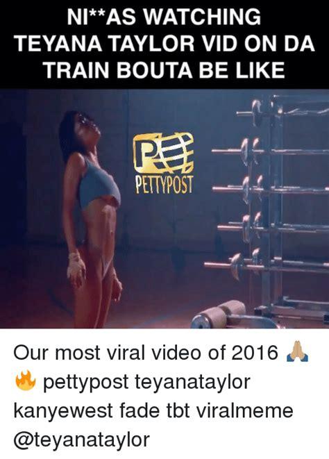 Teyana Taylor Meme - ni as watching teyana taylor vid on da train bouta be