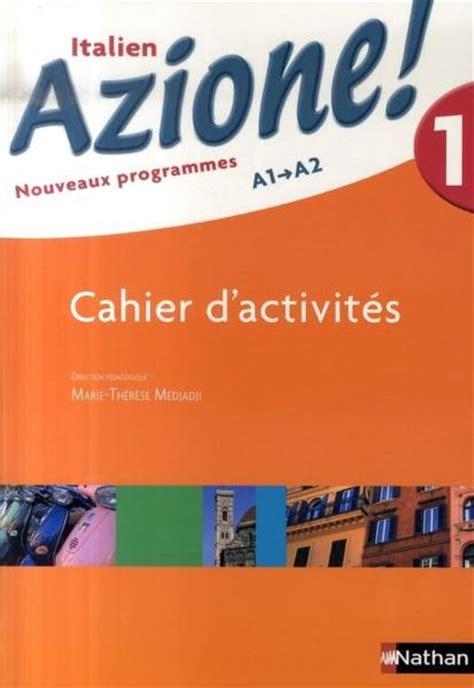 cahier dexercices italien 2700507428 livre azione 1 italien niveau 1 a1 a2 cahier d activit 233 s 233 dition 2007 collectif