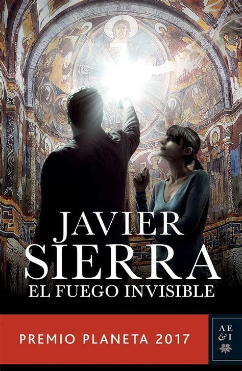 el fuego invisible premio 8408178946 el fuego invisible consigue el premio planeta 2017 intoleranciadiario