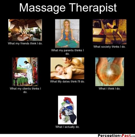 Massage Therapist Meme - massage therapist what people think i do what i really do perception vs fact