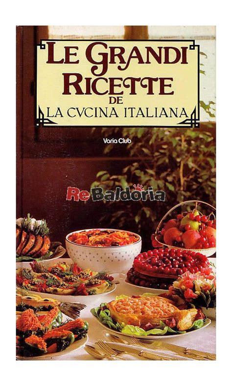 la cucina italiana ricette le grandi ricette de la cucina italiana stella donati