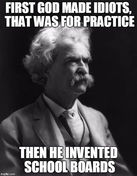 Who Invented Memes - mark twain knowing that school boards were retarded