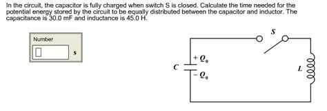 calculate capacitor needed in the circuit the capacitor is fully charged whe chegg