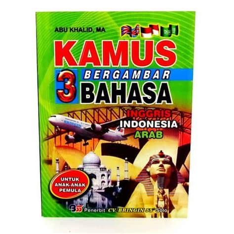 Kamus 3 Bahasa Mandarin Indonesia Inggris Lengkap Dan Praktis kamus bergambar 3 bahasa inggris indonesia arab pusaka dunia
