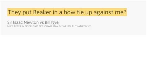 epiclloyd sir isaac newton vs bill nye lyrics genius lyrics they put beaker in a bow tie up sir isaac newton vs