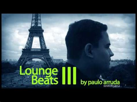 deep jazzy house music popular music videos lounge beats 3 by paulo arruda deep jazzy house music