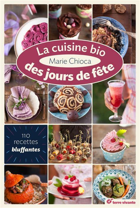 livre cuisine de tous les jours livre quot la cuisine bio des jours de f 234 tes quot de chioca