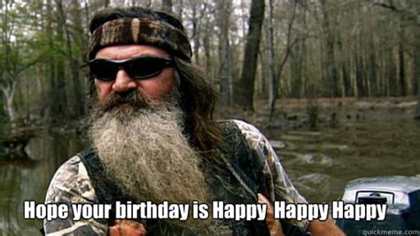 Duck Dynasty Birthday Meme - hope your birthday is happy happy happy phil duck