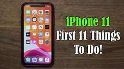 iPhone 11 - First 11 Things to Do!