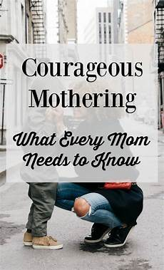 courageous mothering what every mom courageous mothering what every mom needs to know i