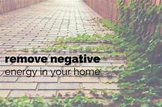 negative energy in house remove negative energy in your home