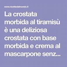 mascarpone gravidanza crostata morbida al tiramis 249 ricetta crostata tiramis 249 morbido