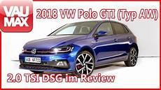 2018 vw polo gti 2 0 tsi dsg typ aw im review