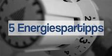 5 Top Tipps Zum Energie Sparen Energiespartipps