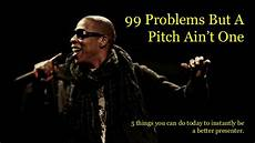 t one 99 problems but a pitch ain t one