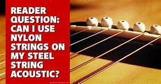 Can I Use Classical Guitar Strings On My Steel String