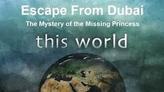 escape from dubai the mystery of the missing bbc this world escape from dubai the mystery of the