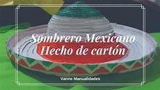 manualidades con cart 243 n sombrero mexicano mexican hat youtube