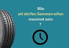 Wie Alt D 252 Rfen Sommerreifen Maximal Sein Reifen In De