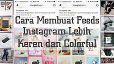 Cara Membuat Feeds Instagram Kalian Menjadi Lebih Keren