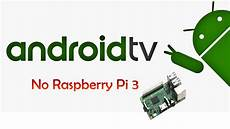 raspberry pi android android tv 6 0 no raspberry pi 3