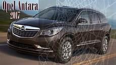 Opel Antara 2017 - opel 2017 antara review exterior and interior features