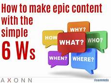How To Make Epic Content With The Simple 6 Ws