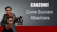 vasco albachiara accordi lezioni di chitarra come suonare albachiara vasco