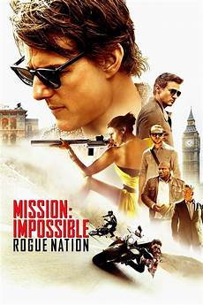 mission impossible 2015 mission impossible rogue nation 2015 ethan and team take on their most rogue nation