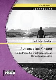 Autismus Bei Kindern - autismus bei kindern ein leitfaden f 252 r ergotherapeutische