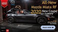 Mazda Rf 2020 the 2020 mazda miata rf coupe convertible all new luxury
