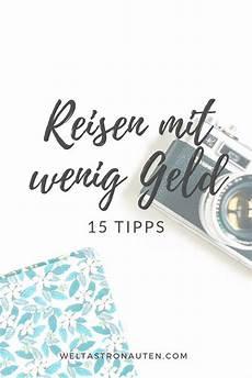 Reisen Mit Wenig Geld 15 Tipps Reisen Geld Und Billig