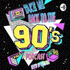 back to the 90 take me back to the 90s podcast listen via stitcher for