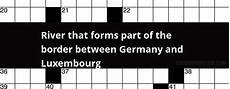 river that forms part of the border between germany and luxembourg crossword clue