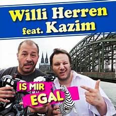 ist mir egal lied willi herren feat kazim is mir egal lyrics musixmatch