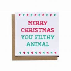 merry christmas you filthy animal card merry christmas you filthy animal card from madz design