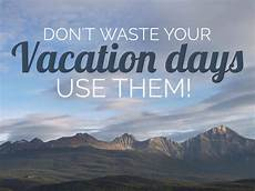 don t waste your vacation days use them my wandering voyage