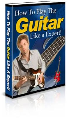 Learn Guitar Fast How To Play The Guitar Like An Expert