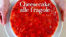 dolce con le fragole fatto in casa da benedetta cheesecake alle fragole ricetta facile no bake strawberry cheesecake easy recipe youtube