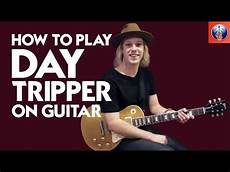 how to play song on guitar how to play day tripper on guitar complete beatles song lesson