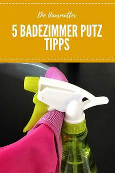 5 badezimmer putz tipps fr 252 hjahrsputz fr 252 hjahrsputz