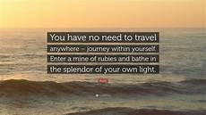 rumi quote you have no need to travel anywhere journey within yourself enter a mine of
